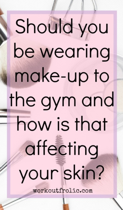 Pinterest pin Is wearing make-up to the gym damaging your skin?